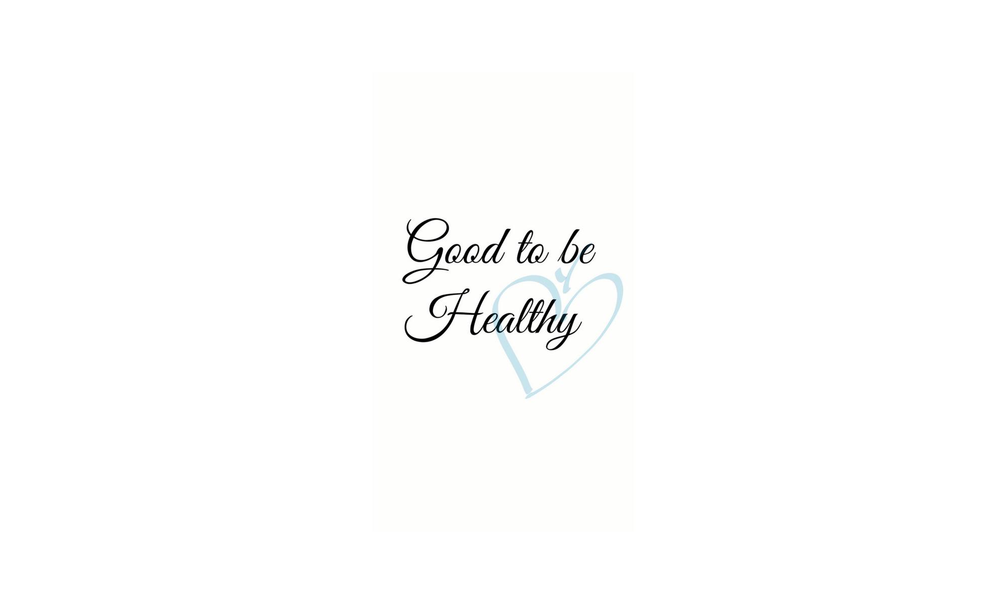 Good to be Healthy